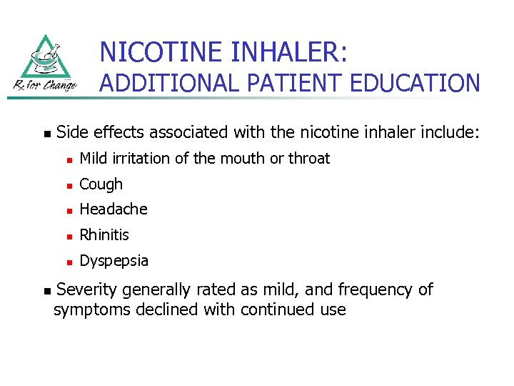 NICOTINE INHALER: ADDITIONAL PATIENT EDUCATION n Side effects associated with the nicotine inhaler include: