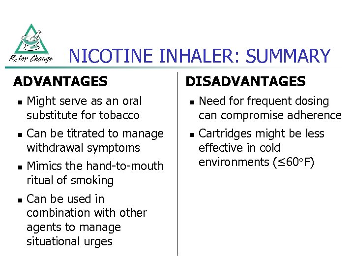NICOTINE INHALER: SUMMARY ADVANTAGES n n Might serve as an oral substitute for tobacco