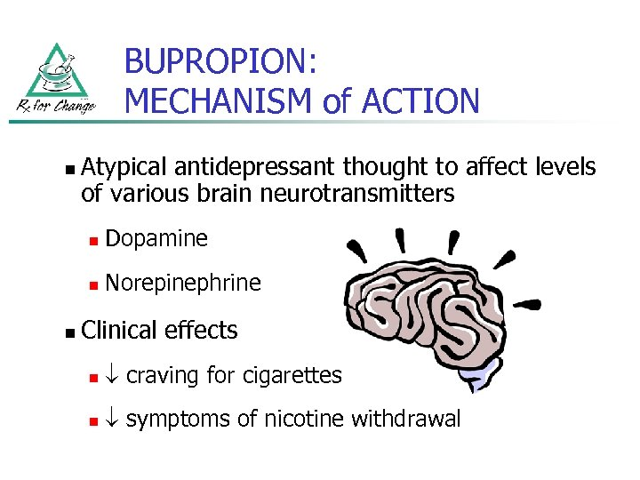 BUPROPION: MECHANISM of ACTION n Atypical antidepressant thought to affect levels of various brain