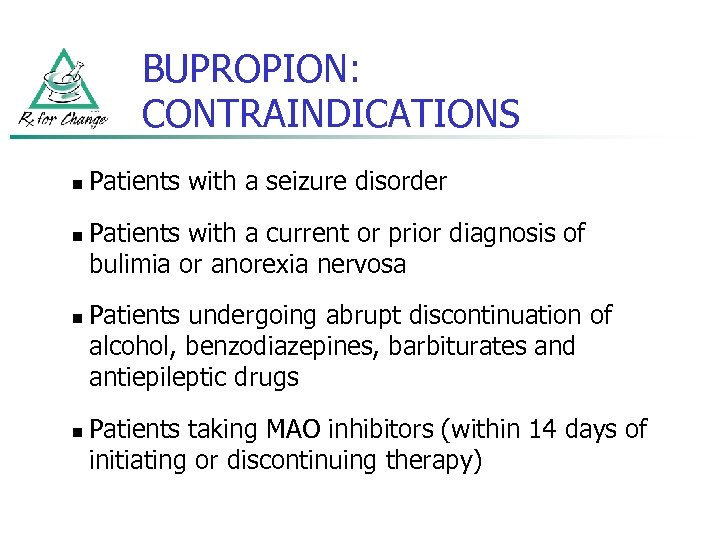 BUPROPION: CONTRAINDICATIONS n n Patients with a seizure disorder Patients with a current or