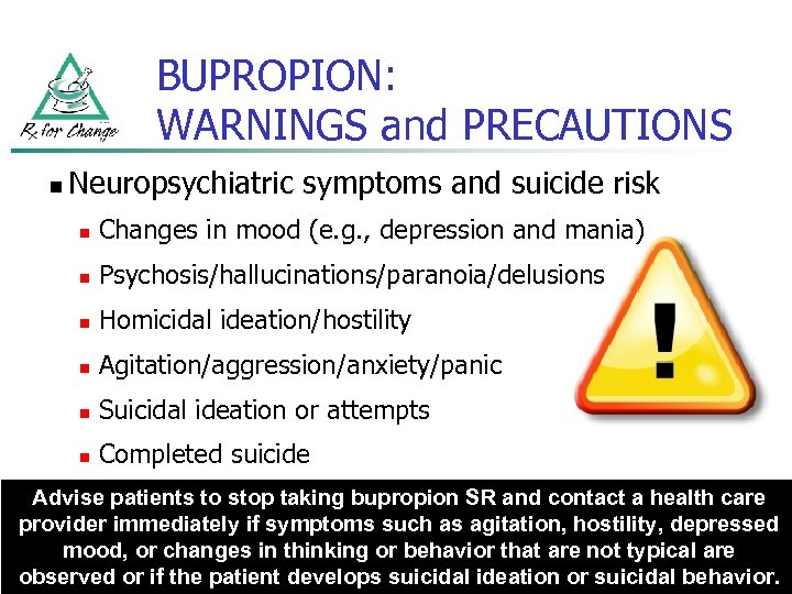 BUPROPION: WARNINGS and PRECAUTIONS n Neuropsychiatric symptoms and suicide risk n Changes in mood