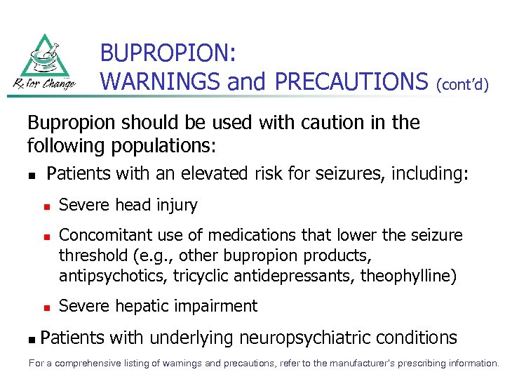 BUPROPION: WARNINGS and PRECAUTIONS (cont'd) Bupropion should be used with caution in the following