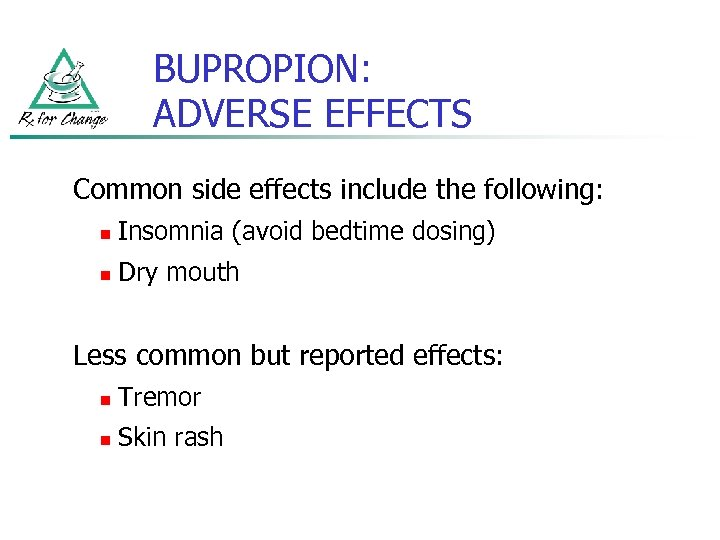 BUPROPION: ADVERSE EFFECTS Common side effects include the following: n Insomnia (avoid bedtime dosing)