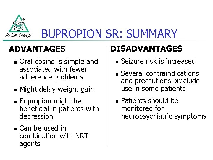 BUPROPION SR: SUMMARY ADVANTAGES n n Oral dosing is simple and associated with fewer