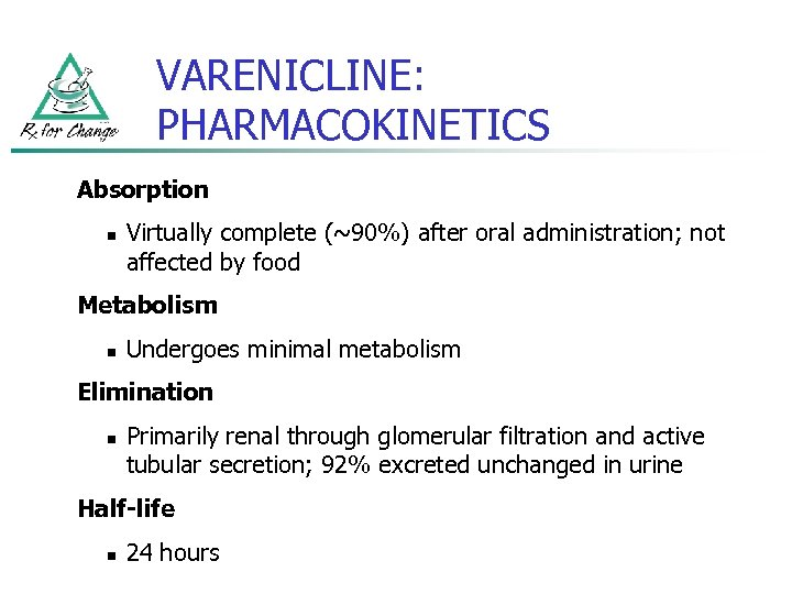 VARENICLINE: PHARMACOKINETICS Absorption n Virtually complete (~90%) after oral administration; not affected by food