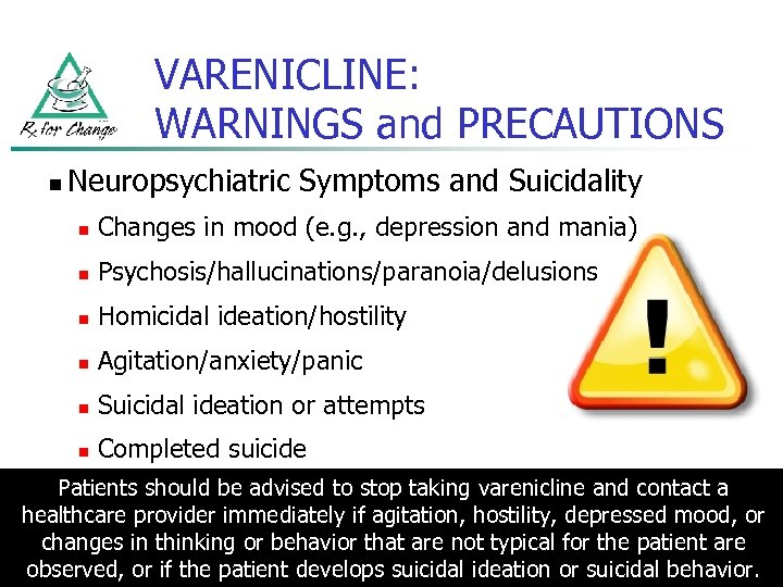 VARENICLINE: WARNINGS and PRECAUTIONS n Neuropsychiatric Symptoms and Suicidality n Changes in mood (e.