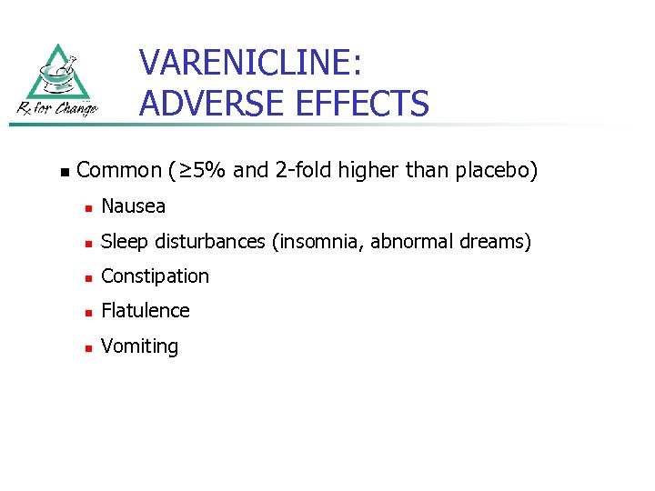 VARENICLINE: ADVERSE EFFECTS n Common (≥ 5% and 2 -fold higher than placebo) n