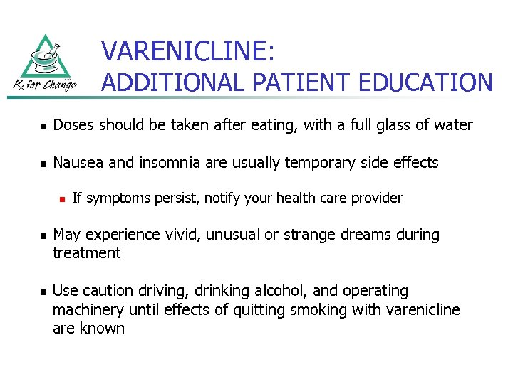 VARENICLINE: ADDITIONAL PATIENT EDUCATION n Doses should be taken after eating, with a full