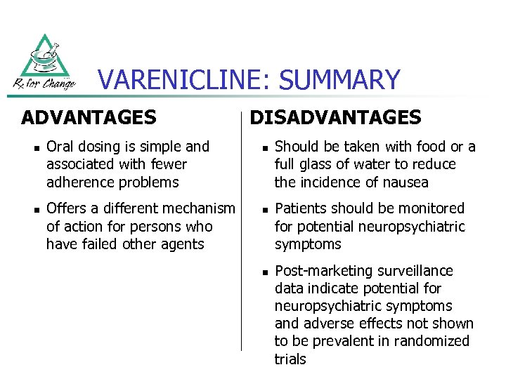 VARENICLINE: SUMMARY ADVANTAGES n n Oral dosing is simple and associated with fewer adherence