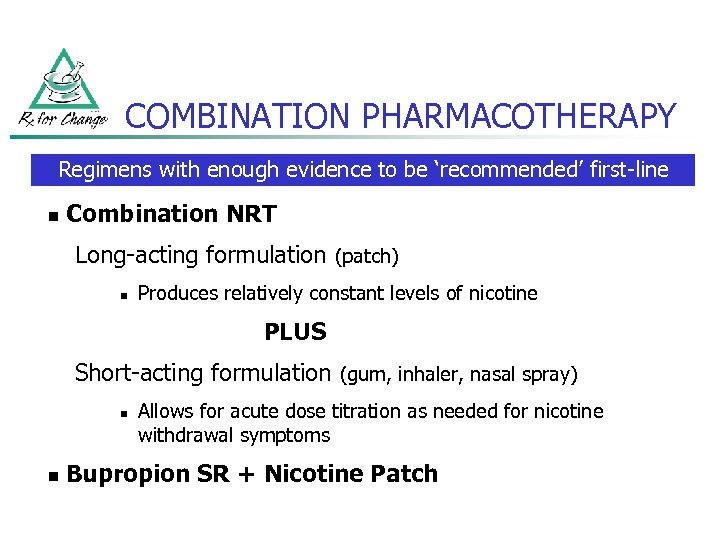 COMBINATION PHARMACOTHERAPY Regimens with enough evidence to be 'recommended' first-line n Combination NRT Long-acting