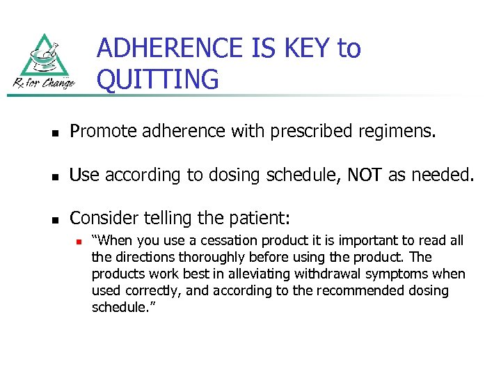 ADHERENCE IS KEY to QUITTING n Promote adherence with prescribed regimens. n Use according