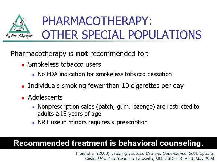 PHARMACOTHERAPY: OTHER SPECIAL POPULATIONS Pharmacotherapy is not recommended for: n Smokeless tobacco users n