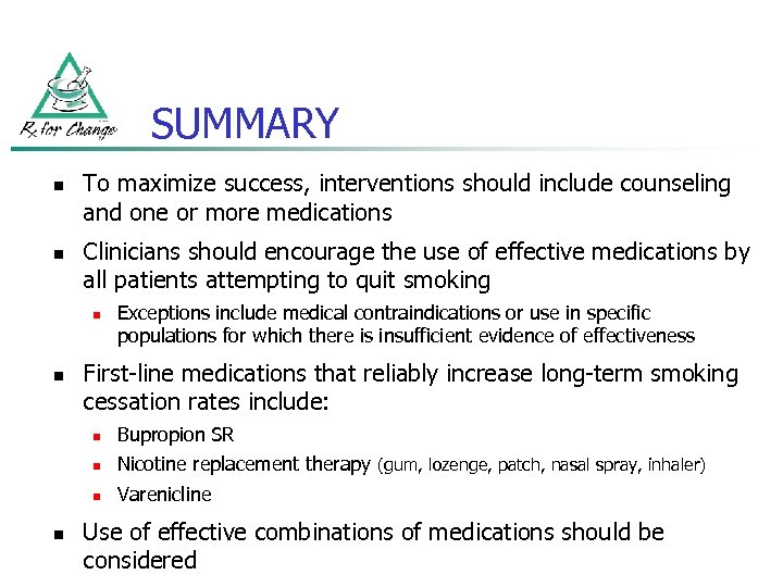 SUMMARY n n To maximize success, interventions should include counseling and one or more