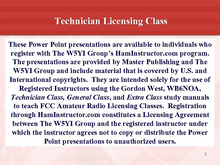 Technician Licensing Class These Power Point presentations are available to individuals who register with