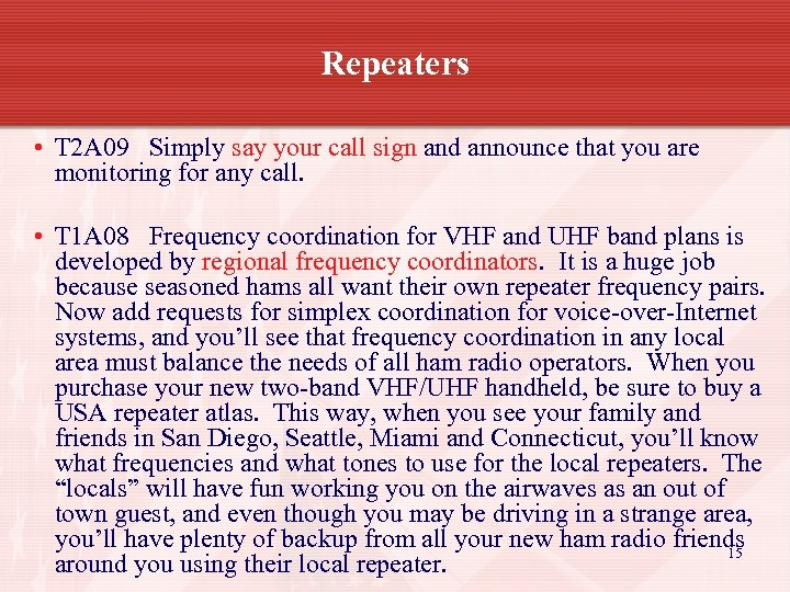 Repeaters • T 2 A 09 Simply say your call sign and announce that