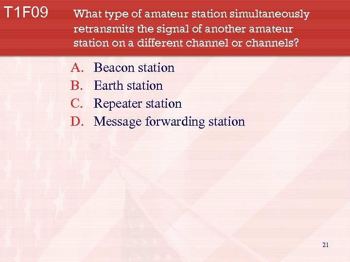 T 1 F 09 What type of amateur station simultaneously retransmits the signal of