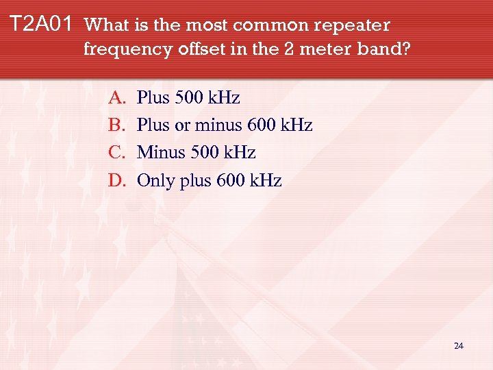 T 2 A 01 What is the most common repeater frequency offset in the