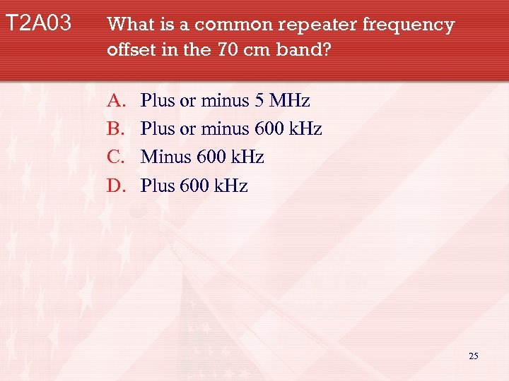 T 2 A 03 What is a common repeater frequency offset in the 70