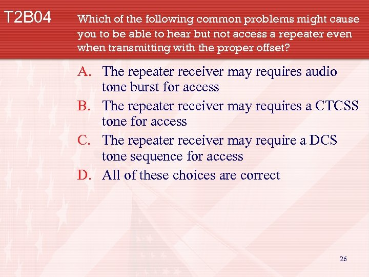 T 2 B 04 Which of the following common problems might cause you to