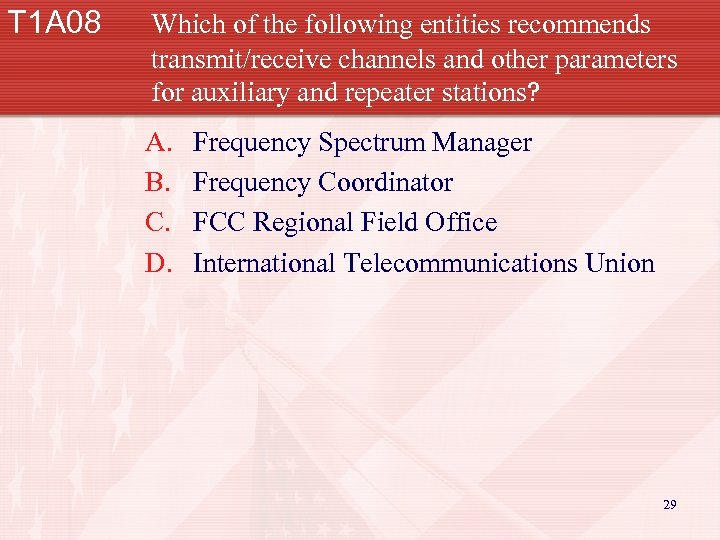 T 1 A 08 Which of the following entities recommends transmit/receive channels and other