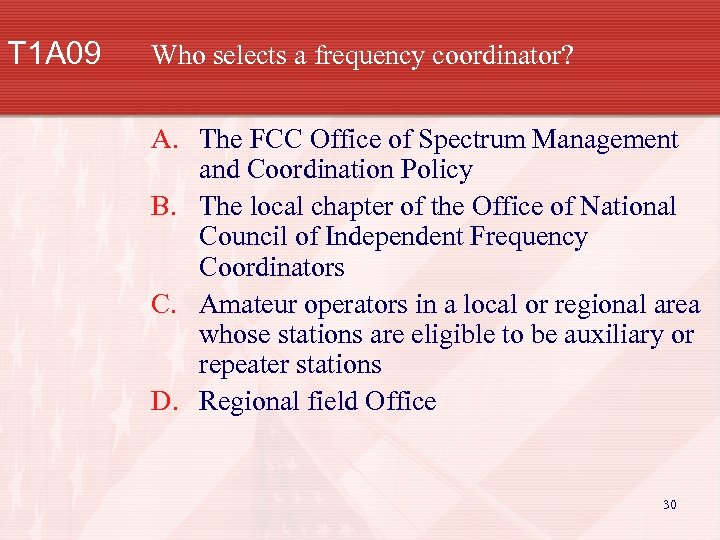 T 1 A 09 Who selects a frequency coordinator? A. The FCC Office of