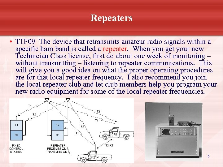 Repeaters • T 1 F 09 The device that retransmits amateur radio signals within