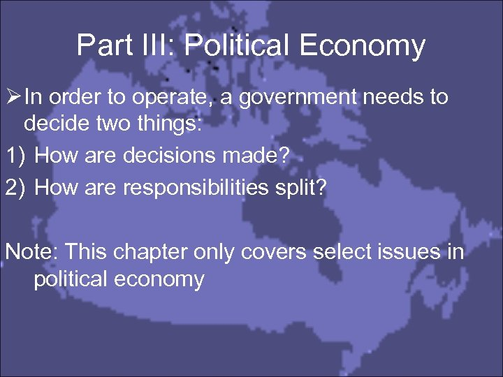 Part III: Political Economy Ø In order to operate, a government needs to decide