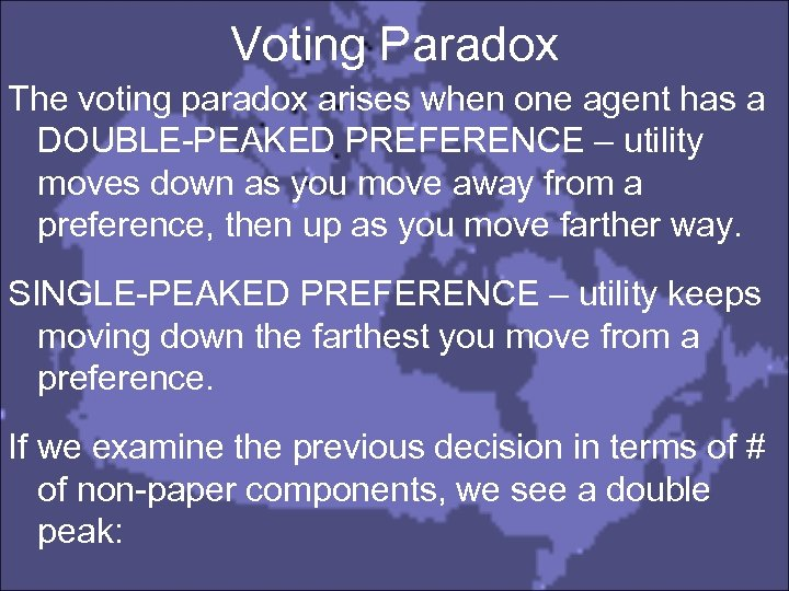Voting Paradox The voting paradox arises when one agent has a DOUBLE-PEAKED PREFERENCE –