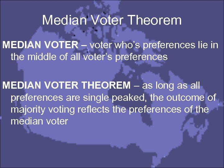 Median Voter Theorem MEDIAN VOTER – voter who's preferences lie in the middle of