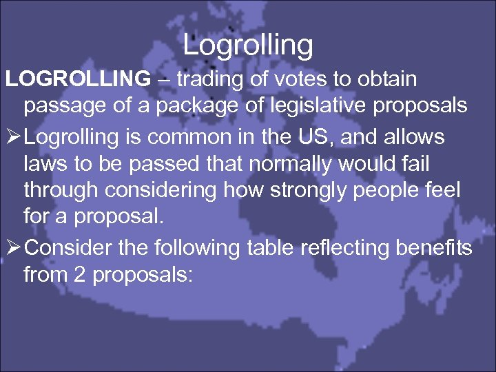 Logrolling LOGROLLING – trading of votes to obtain passage of a package of legislative