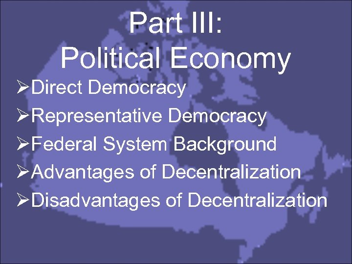 Part III: Political Economy ØDirect Democracy ØRepresentative Democracy ØFederal System Background ØAdvantages of Decentralization