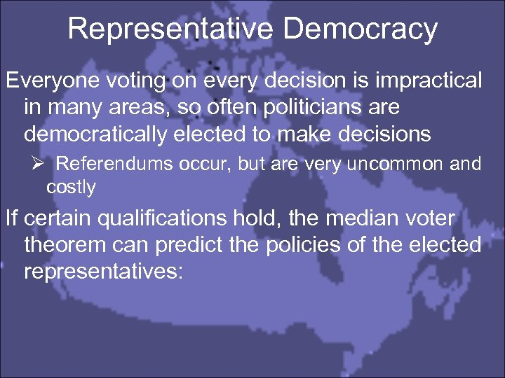 Representative Democracy Everyone voting on every decision is impractical in many areas, so often