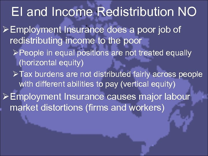 EI and Income Redistribution NO Ø Employment Insurance does a poor job of redistributing