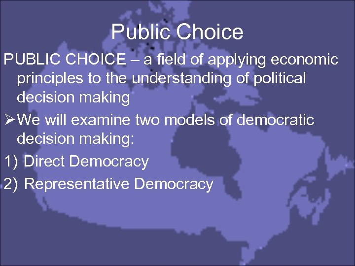 Public Choice PUBLIC CHOICE – a field of applying economic principles to the understanding