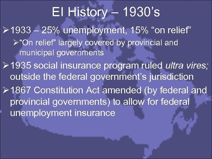 "EI History – 1930's Ø 1933 – 25% unemployment, 15% ""on relief"" Ø""On relief"""