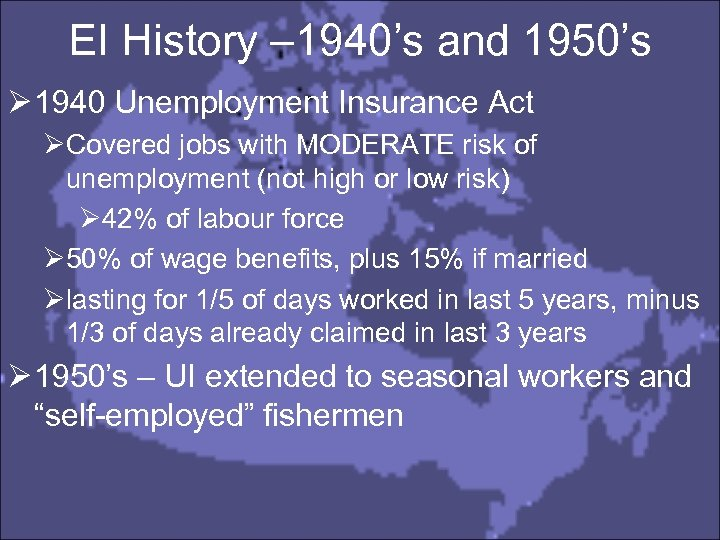EI History – 1940's and 1950's Ø 1940 Unemployment Insurance Act ØCovered jobs with