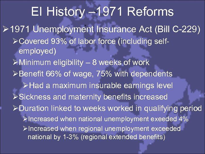 EI History – 1971 Reforms Ø 1971 Unemployment Insurance Act (Bill C-229) ØCovered 93%