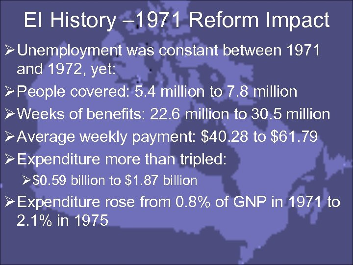 EI History – 1971 Reform Impact Ø Unemployment was constant between 1971 and 1972,