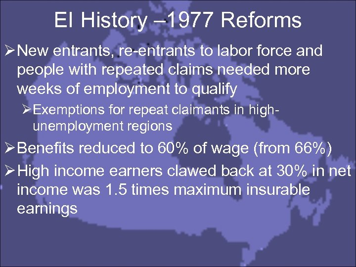 EI History – 1977 Reforms Ø New entrants, re-entrants to labor force and people