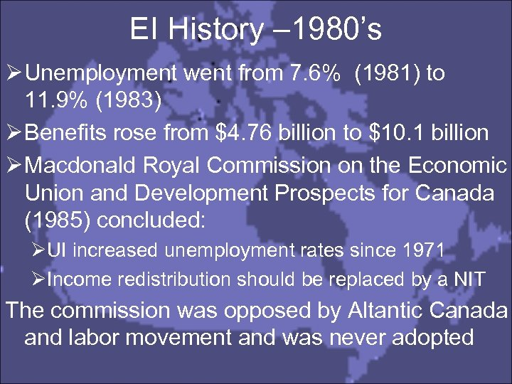 EI History – 1980's Ø Unemployment went from 7. 6% (1981) to 11. 9%