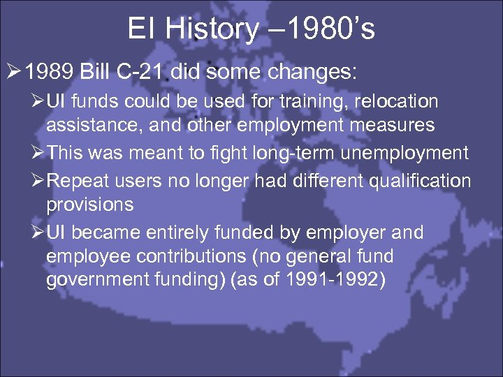EI History – 1980's Ø 1989 Bill C-21 did some changes: ØUI funds could
