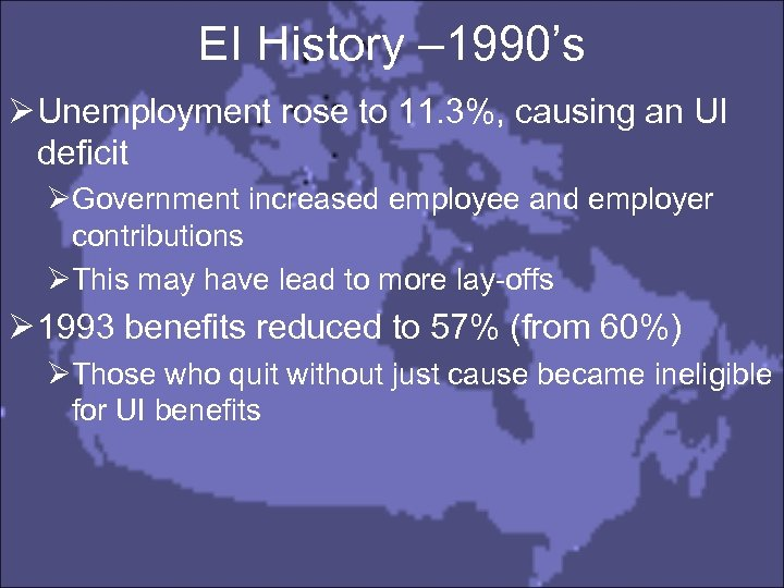 EI History – 1990's Ø Unemployment rose to 11. 3%, causing an UI deficit