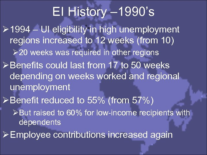 EI History – 1990's Ø 1994 – UI eligibility in high unemployment regions increased