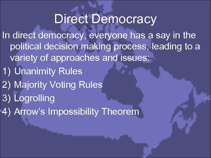 Direct Democracy In direct democracy, everyone has a say in the political decision making