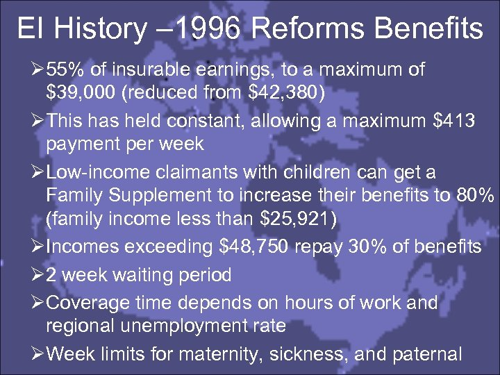 EI History – 1996 Reforms Benefits Ø 55% of insurable earnings, to a maximum