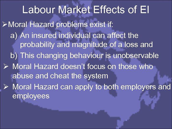 Labour Market Effects of EI Ø Moral Hazard problems exist if: a) An insured