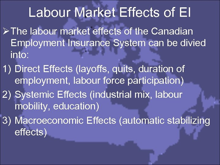Labour Market Effects of EI Ø The labour market effects of the Canadian Employment