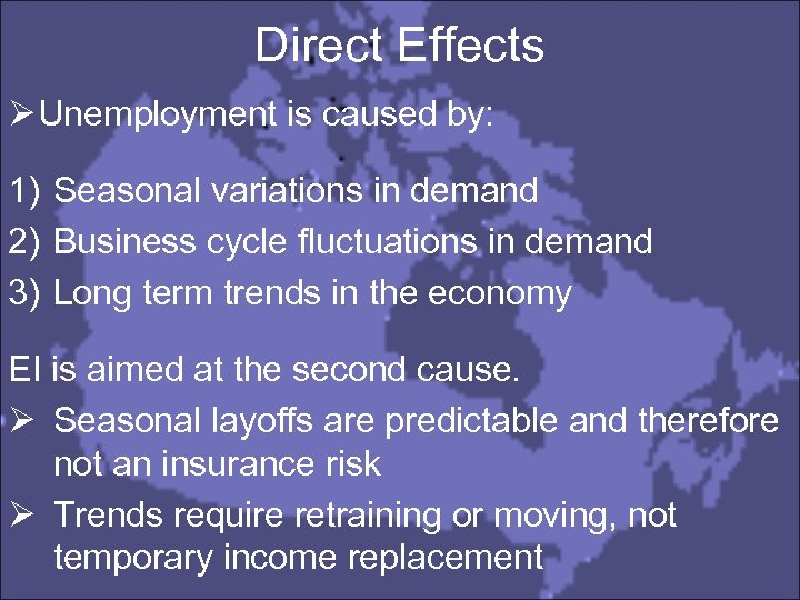 Direct Effects Ø Unemployment is caused by: 1) Seasonal variations in demand 2) Business
