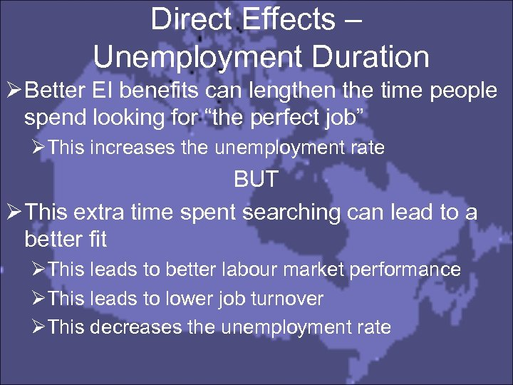 Direct Effects – Unemployment Duration Ø Better EI benefits can lengthen the time people