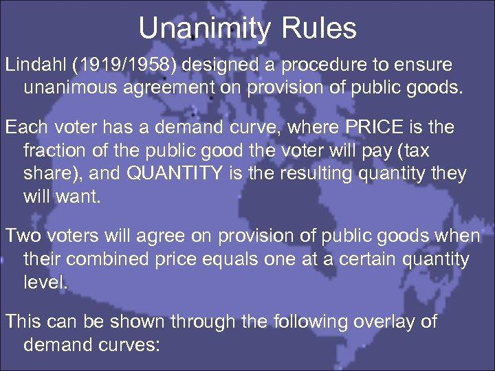 Unanimity Rules Lindahl (1919/1958) designed a procedure to ensure unanimous agreement on provision of